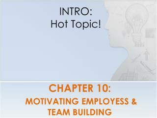 CHAPTER 10: MOTIVATING EMPLOYESS & TEAM BUILDING