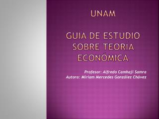 UNAM GUÍA DE ESTUDIO SOBRE TEORÍA ECONÓMICA