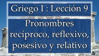 Pronombres recíproco, reflexivo, posesivo y relativo