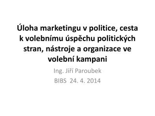 Ing. Jiří  Paroubek BIBS   24.  4. 2014