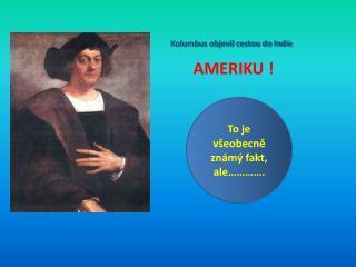 Kolumbus objevil cestou do Indie