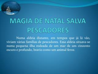 MAGIA DE NATAL SALVA PESCADORES