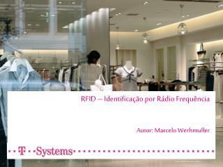 RFID –  Identificação por Rádio Frequência Autor : Marcelo Werhmuller