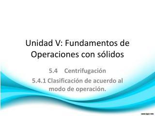Unidad V: Fundamentos de Operaciones con sólidos
