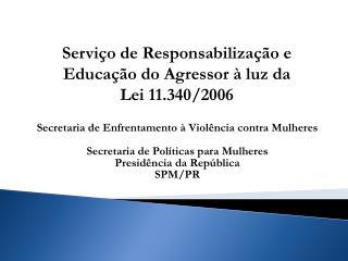 Secretaria de Enfrentamento à Violência contra Mulheres Secretaria de Políticas para Mulheres