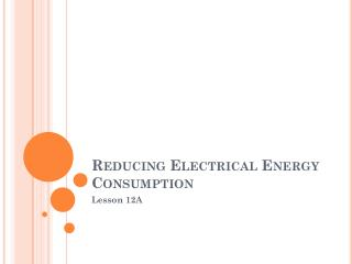 Reducing Electrical Energy Consumption