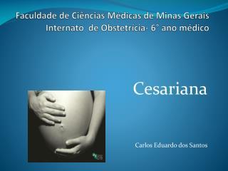 Faculdade  de  Ciências Médicas  de Minas  Gerais Internato   de  Obstetrícia - 6°  ano médico