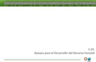 1.10. Apoyos para el Desarrollo del Recurso Forestal