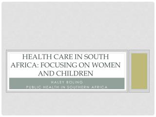 Health care in south  africa :  FOCUSING ON WOMEN AND CHILDREN