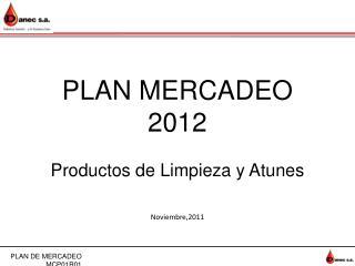 PLAN MERCADEO 2012 Productos de Limpieza y Atunes  Noviembre,2011