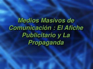 Medios Masivos de Comunicaci n : El Afiche Publicitario y La Propaganda