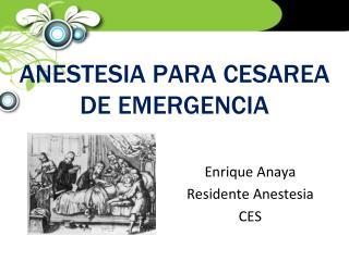 ANESTESIA PARA CESAREA DE EMERGENCIA