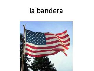 l a  bandera