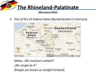 The  Rhineland -Palatinate (Rheinland-Pfalz)