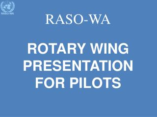 RASO-WA ROTARY WING PRESENTATION FOR PILOTS