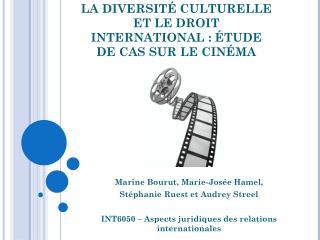 LA DIVERSITÉ CULTURELLE ET LE DROIT INTERNATIONAL : ÉTUDE DE CAS SUR LE CINÉMA