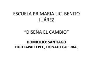 """ESCUELA PRIMARIA LIC. BENITO JUÁREZ """"DISEÑA EL CAMBIO"""""""