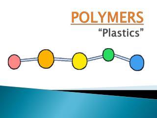 "POLYMERS ""Plastics"""