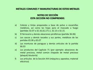 METALES COMUNES Y MANUFACTURAS DE ESTOS METALES NOTAS  DE SECCIÓN ESTA SECCIÓN NO COMPRENDE :