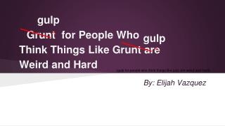 Grunt  for People Who Think Things Like Grunt are Weird and Hard