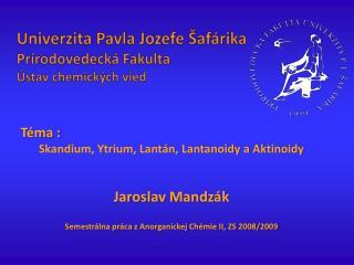 Univerzita  Pavla Jozefe Šafárika Prírodovedecká Fakulta Ústav chemických  vied