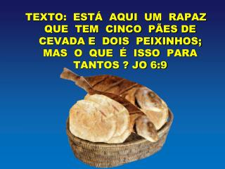 """SUA ORDEM:  """"DAI-LHES  VÓS  DE  COMER""""  Mt 14:16"""