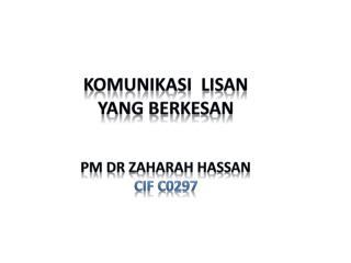 komunikasi lisan Yang  berkesan PM  dr Zaharah hassan CIF C0297