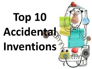 Top  10  Accidental Inventions