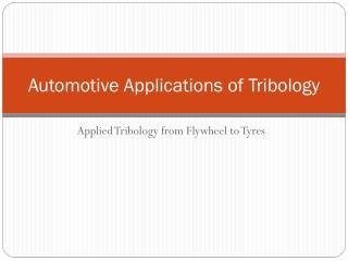 Automotive Applications of Tribology