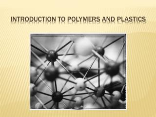 Introduction to Polymers and Plastics