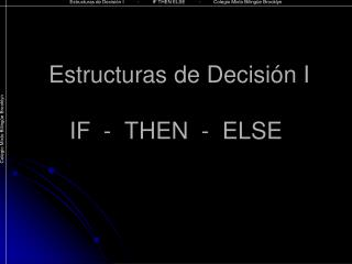 Estructuras de Decisión I IF  -  THEN  -  ELSE