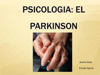 PSICOLOGIA: EL PARKINSON