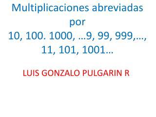 Multiplicaciones abreviadas por 10, 100. 1000, …9, 99, 999,…, 11, 101, 1001…