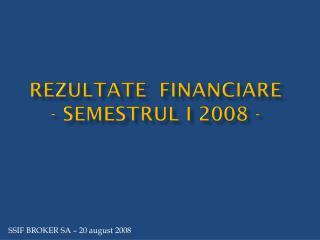 Rezultate financiare -  semestrul  I 2008 -