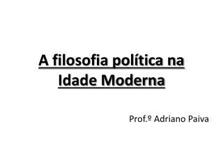 A filosofia política na Idade Moderna