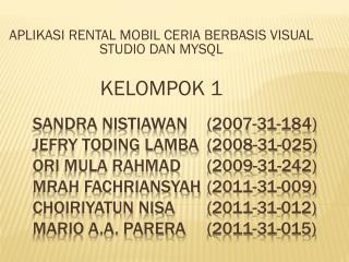 APLIKASI RENTAL MOBIL CERIA BERBASIS VISUAL STUDIO DAN MYSQL KELOMPOK 1