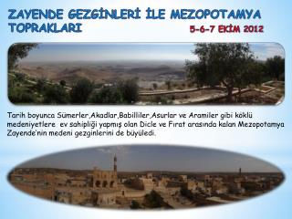 ZAYENDE GEZGİNLERİ İLE MEZOPOTAMYA              TOPRAKLARI                       5-6-7 EKİM 2012