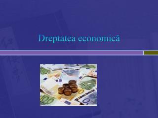 Dreptatea  economic ă