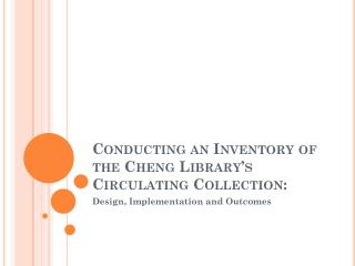 Conducting an Inventory of the Cheng Library s Circulating Collection: