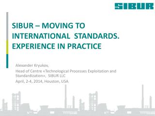 SIBUR –  MOVING TO INTERNATIONAL  STANDARDS. EXPERIENCE IN PRACTICE