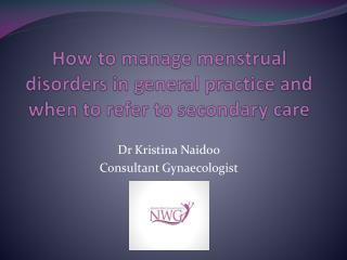 How to manage menstrual disorders in general practice and when to refer to secondary care