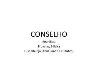 CONSELHO Reuniões: Bruxelas, Bélgica Luxemburgo (Abril, Junho e Outubro)