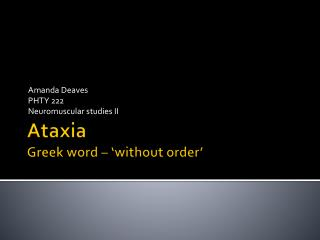 Ataxia  Greek word – 'without order'