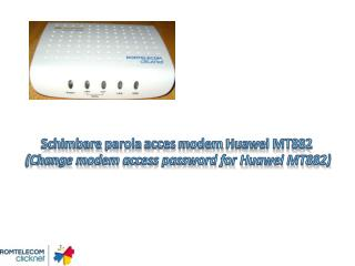 Schimbare parola acces  modem  Huawei MT882  (Change modem access password for Huawei MT882)