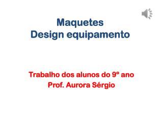 Maquetes Design equipamento