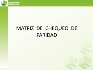 MATRIZ  DE  CHEQUEO  DE  PARIDAD