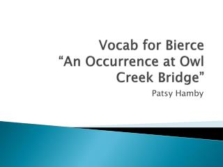 """Vocab  for Bierce  """" An Occurrence  at Owl Creek Bridge"""""""