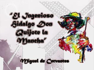 """"""" El Ingenioso Hidalgo Don Quijote la Manch a"""""""