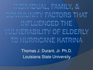 Thomas J. Durant, Jr. Ph.D. Louisiana State University