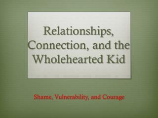 Relationships, Connection, and the Wholehearted Kid